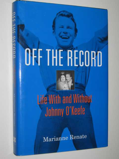 Off the Record : Life With and Without Johnny O'Keefe, Renate,Marianne