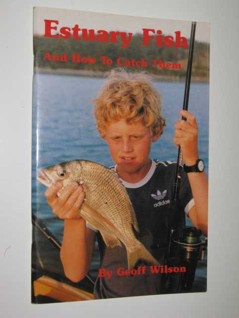 Estuary Fish and How to Catch Them, Wilson,Geoff