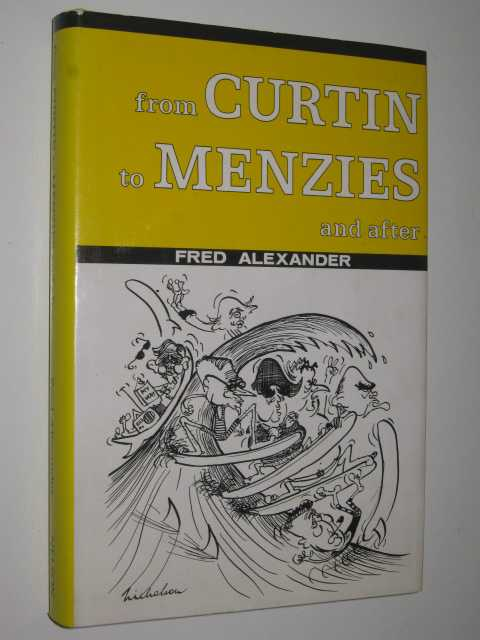From Curtin to Menzies and After : Continuity or Confrontation, Alexander, Fred