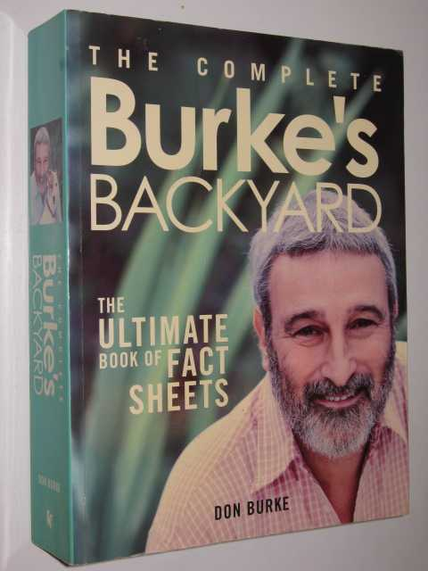 The Complete Burke's Backyard : The Ultimate Book of Fact Sheets, Burke,Don
