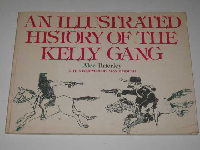 An Illustrated History of the Kelly Gang, Brierley,Alec