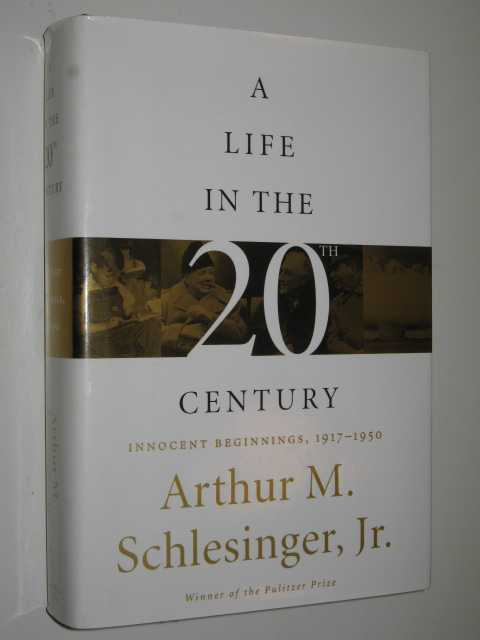 A Life in the 20th Century : Innocent Beginnings, 1917-1950, Schlesinger, Jr,Arthur M.
