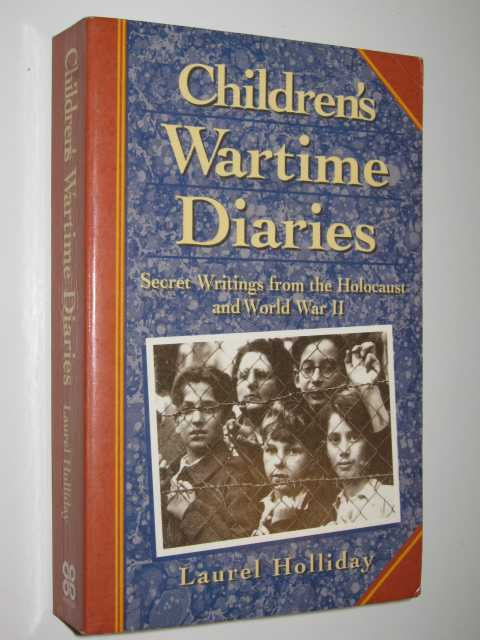 Children's Wartime Diaries : Secret Writings from the Holocaust and World War II, Holliday,Laurel