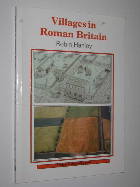 Villages in Roman Britain - Shire Archaeology Series #49, Hanley,Robin
