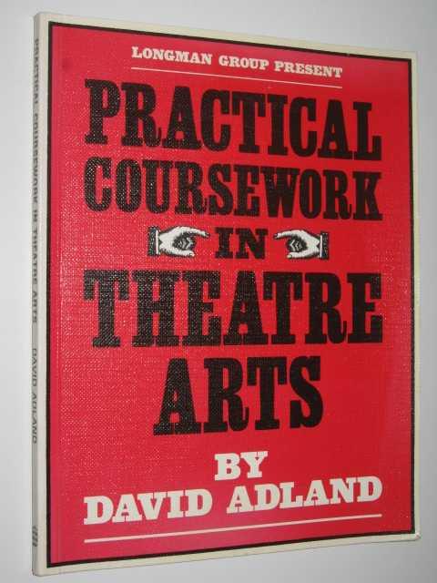 Practical Coursework In Theatre Arts, Adland, David