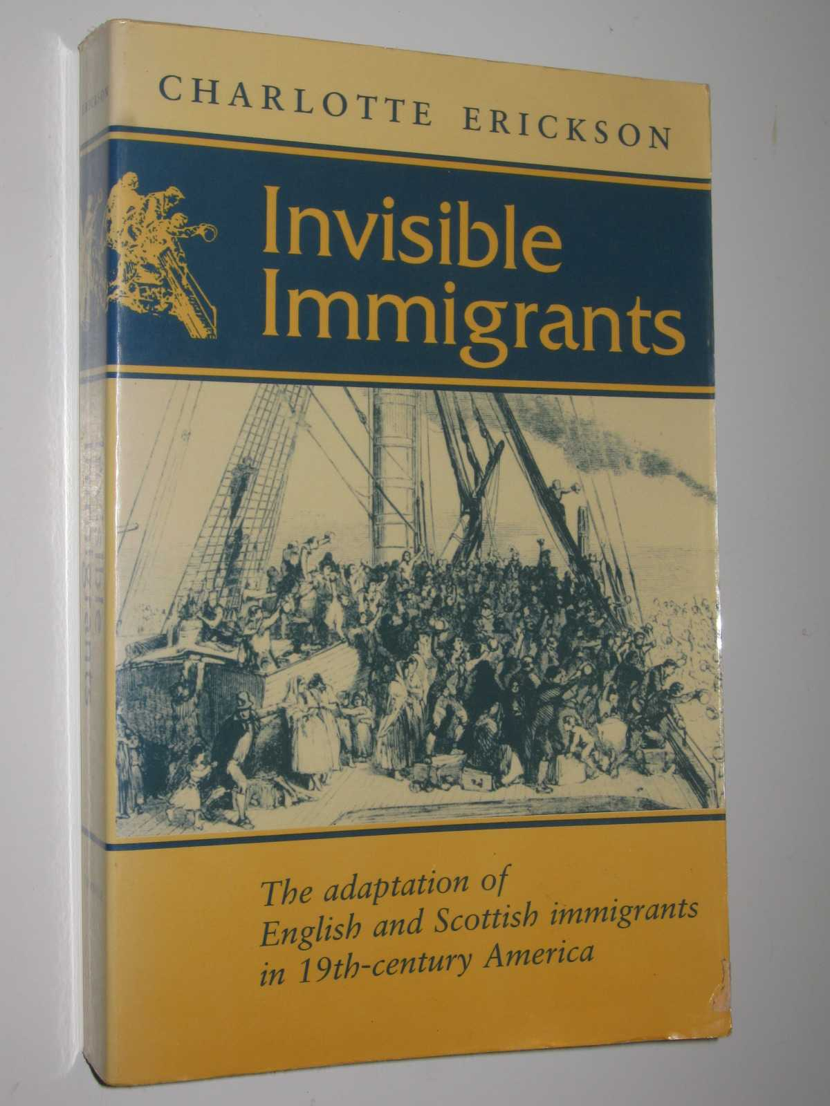 Invisible Immigrants : Adaptation of English and Scottish Immigrants in Nineteenth-century America, Erickson,Charlotte