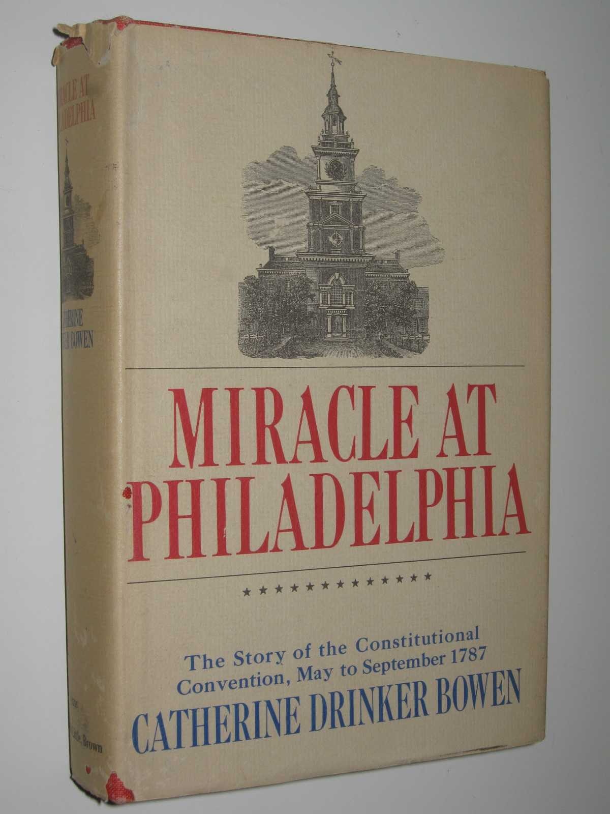 Miracle at Philadelphia : The Story of the Constitutional Convention, May to September 1787, Bowen, Catherine Drinker