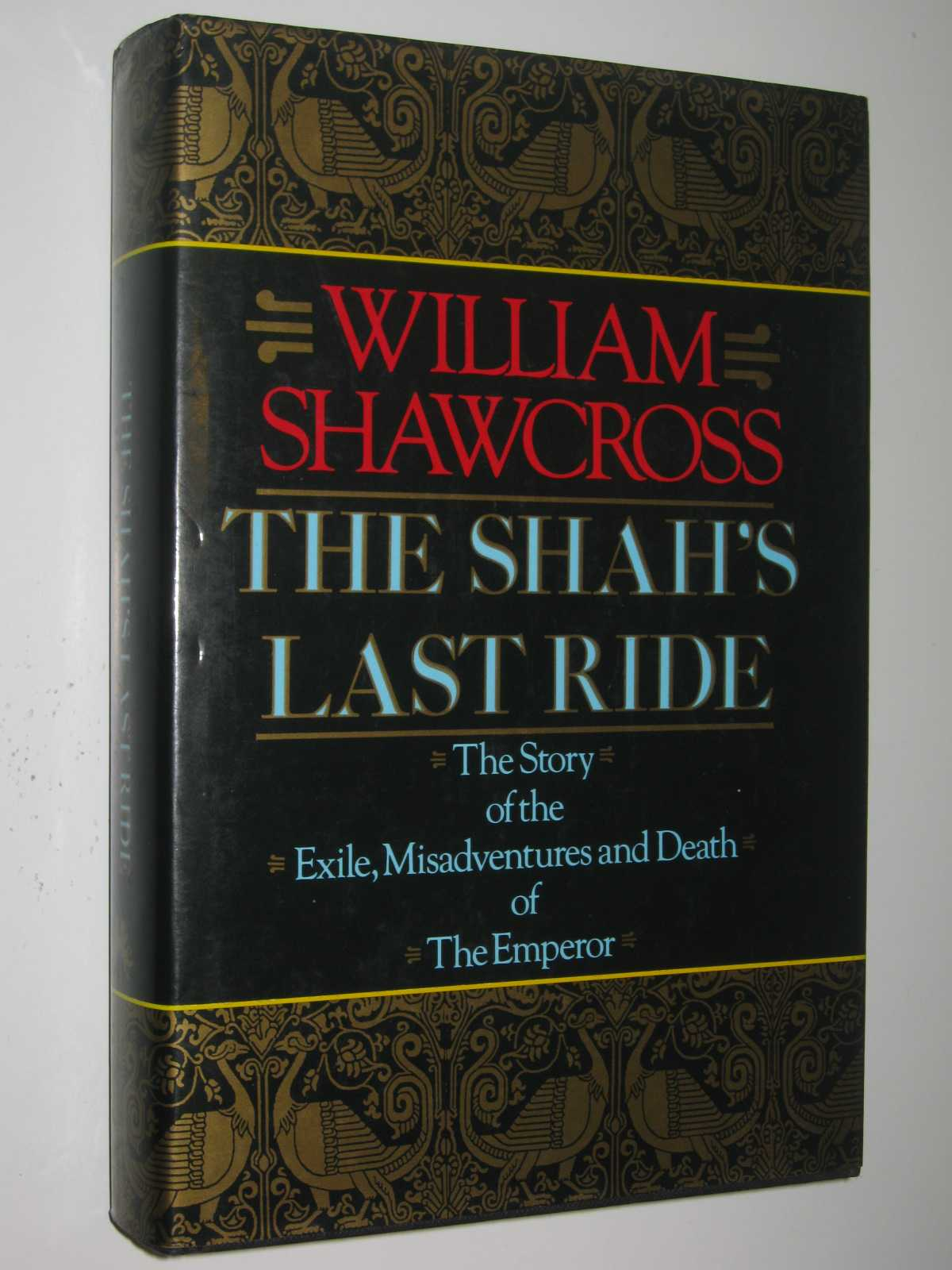 The Shah's Last Ride : The Story of the Exile, Misadventures and Death of the Emperor, Shawcross,William