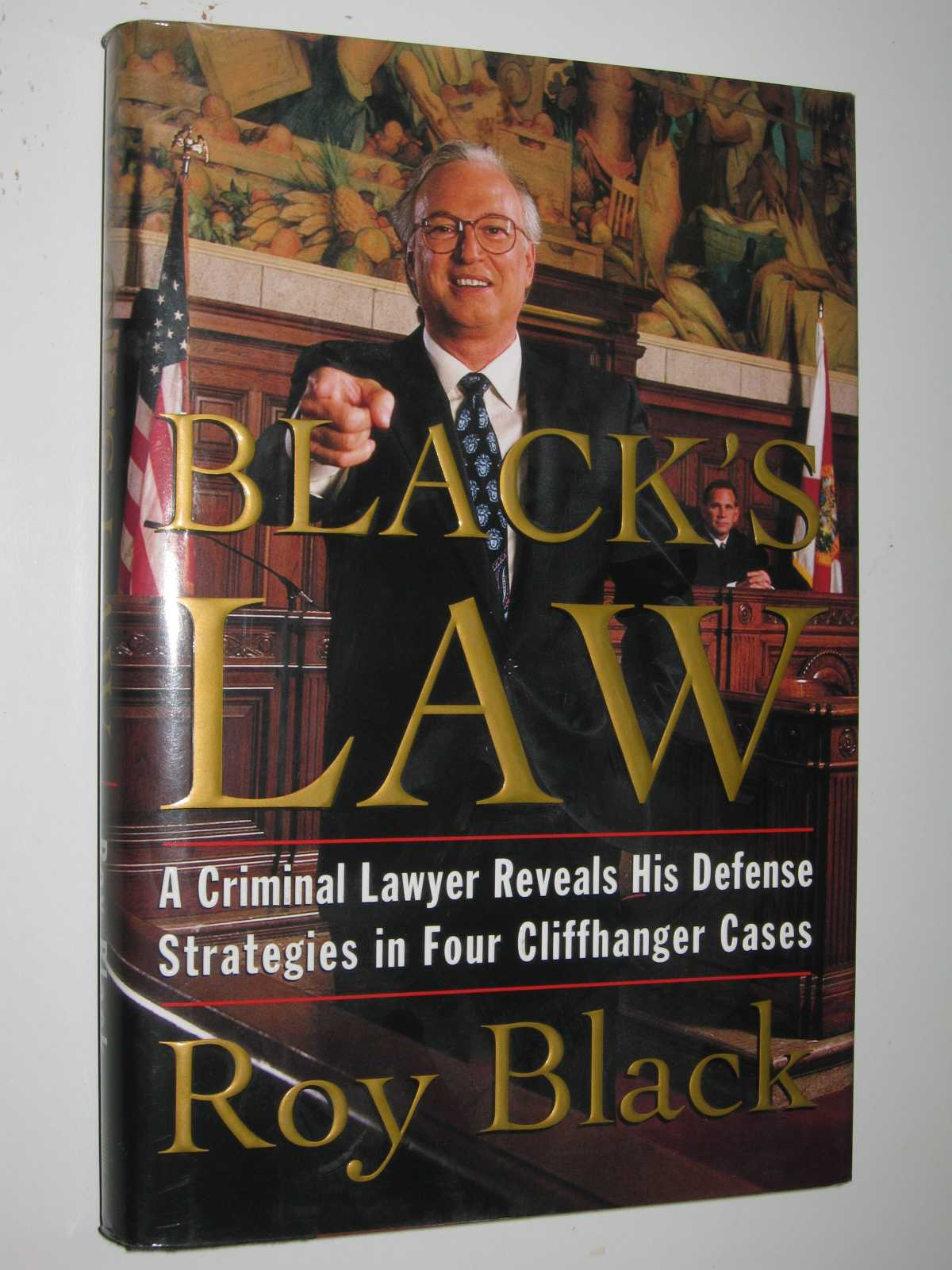 Black Law : A Criminal Lawyer Reveals His Defense Strategies in Four Cliffhanger Cases, Black, Roy