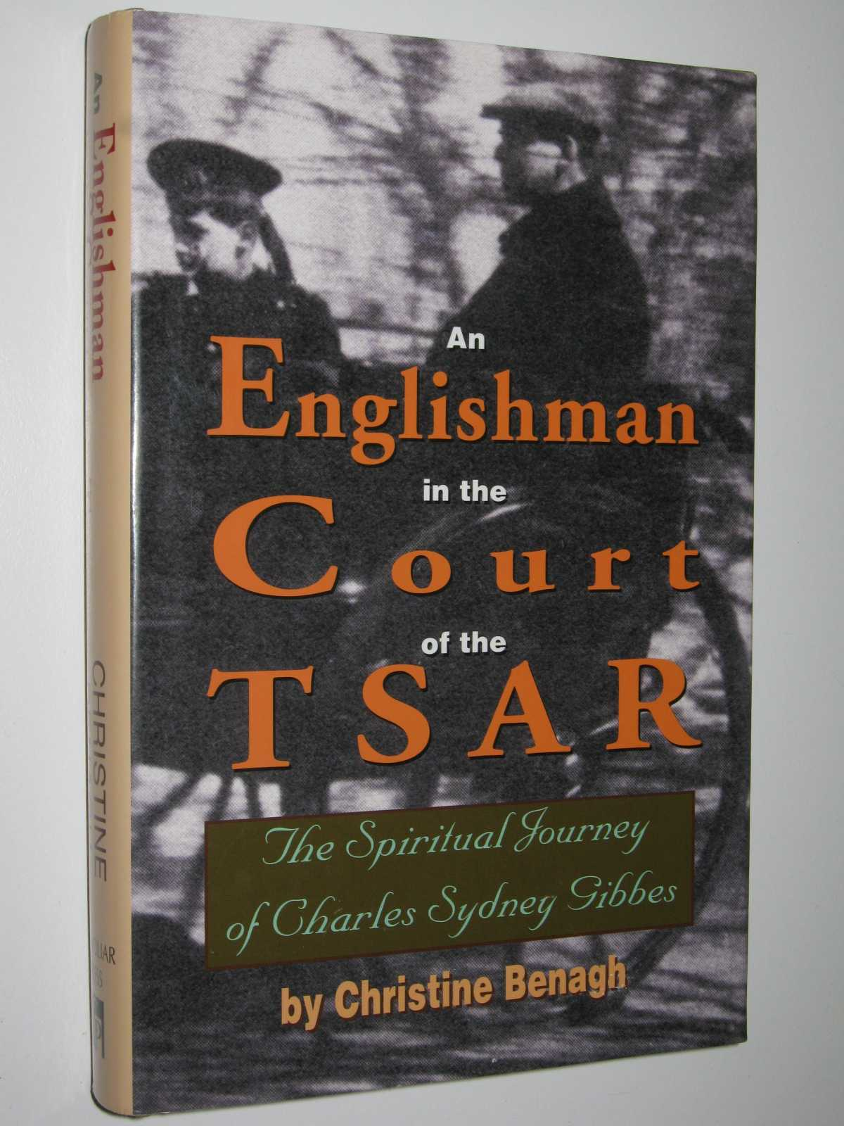 An Englishman in the Court of the Tsar : The Spiritual Journey of Charles Sydney Gibbes, Benagh, Christine