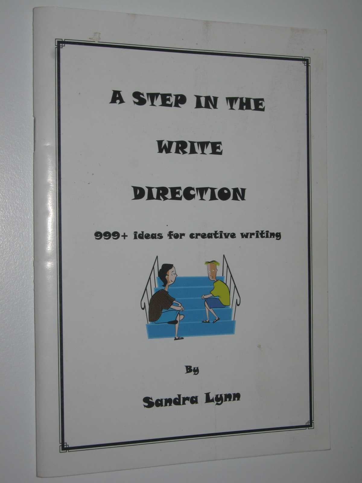 A Step in the Write Direction : 999+ Ideas for Creative Writing, Lynn, Sandra