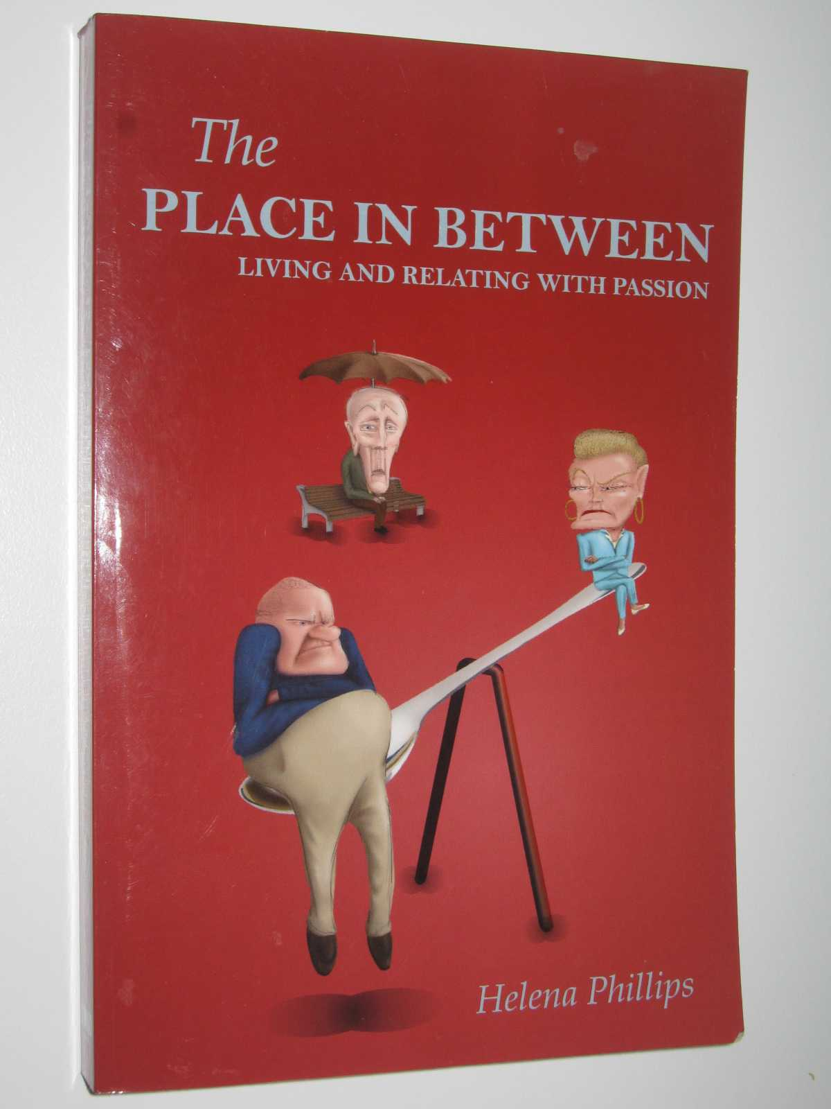 The Place in Between : Living and Relating with Passion, Phillips, Helena