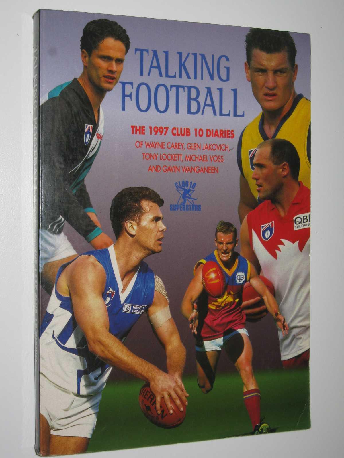 Talking Football : The 1997 Club 10 Diaries of Wayne Carey, Glen Jakovich, Tony Lockett, Michael Voss and Gavin Wanganeen, Christison, Darren (edited)