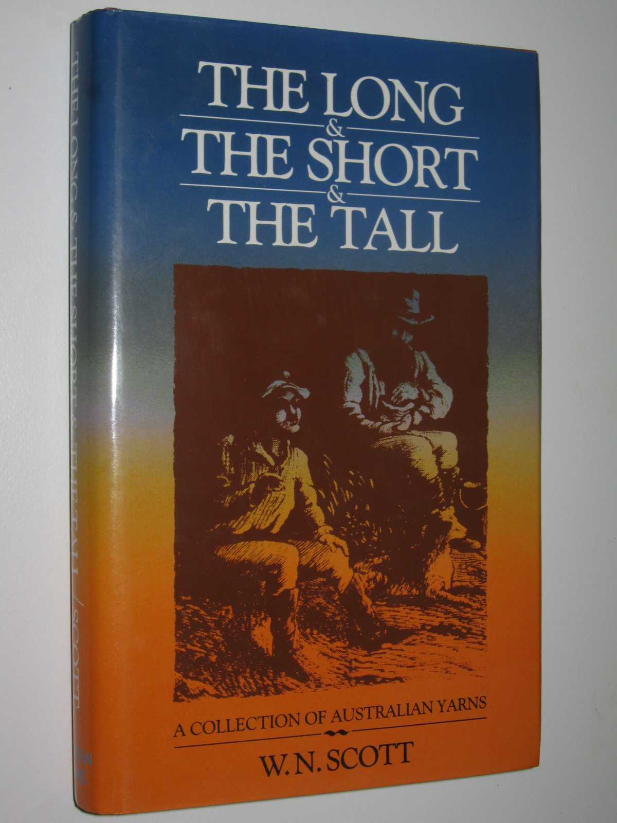 The Long and the Short and the Tall : A Collection of Australian Yarns, Scott, W. N.