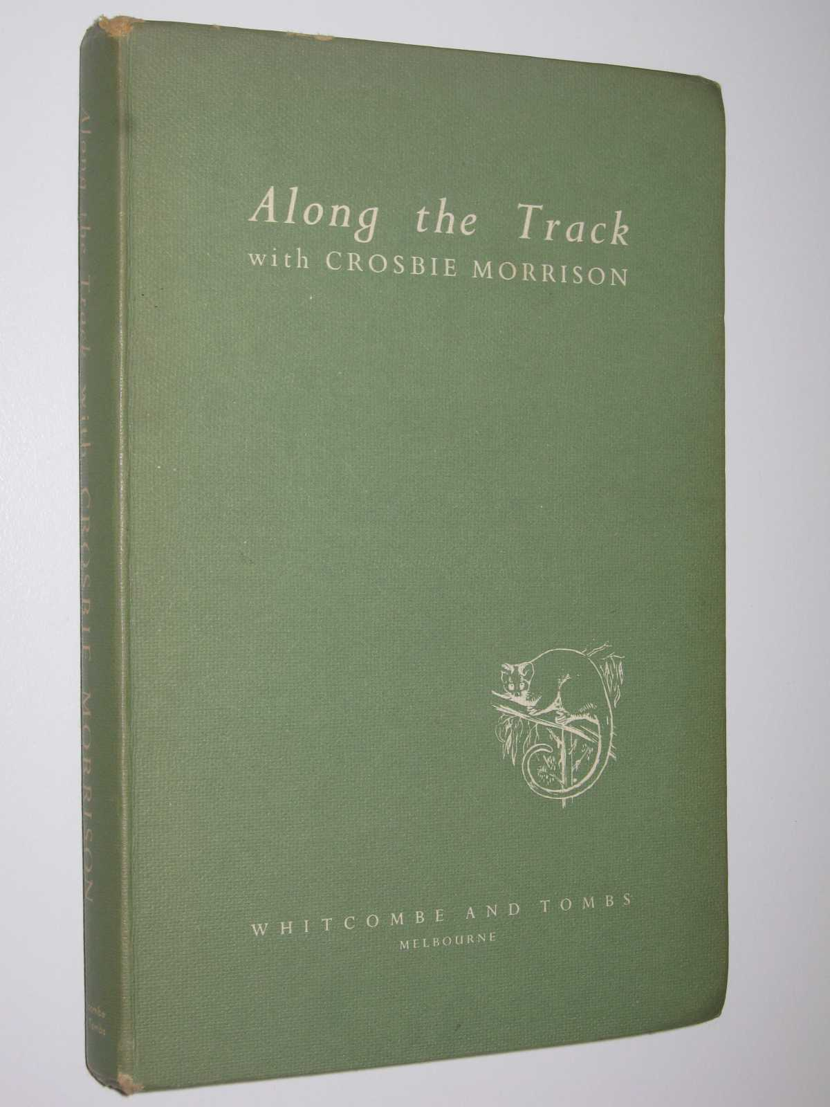 Along the Track with Crosbie Morrison : A Selection from His Nature Talks, Morrison, Lucy
