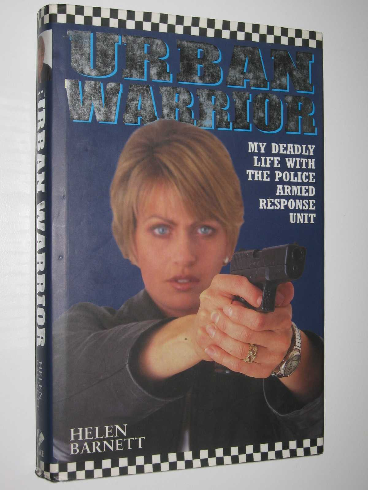 Urban Warrior : My Deadly Life with the Police Armed Response Unit, Barnett, Helen