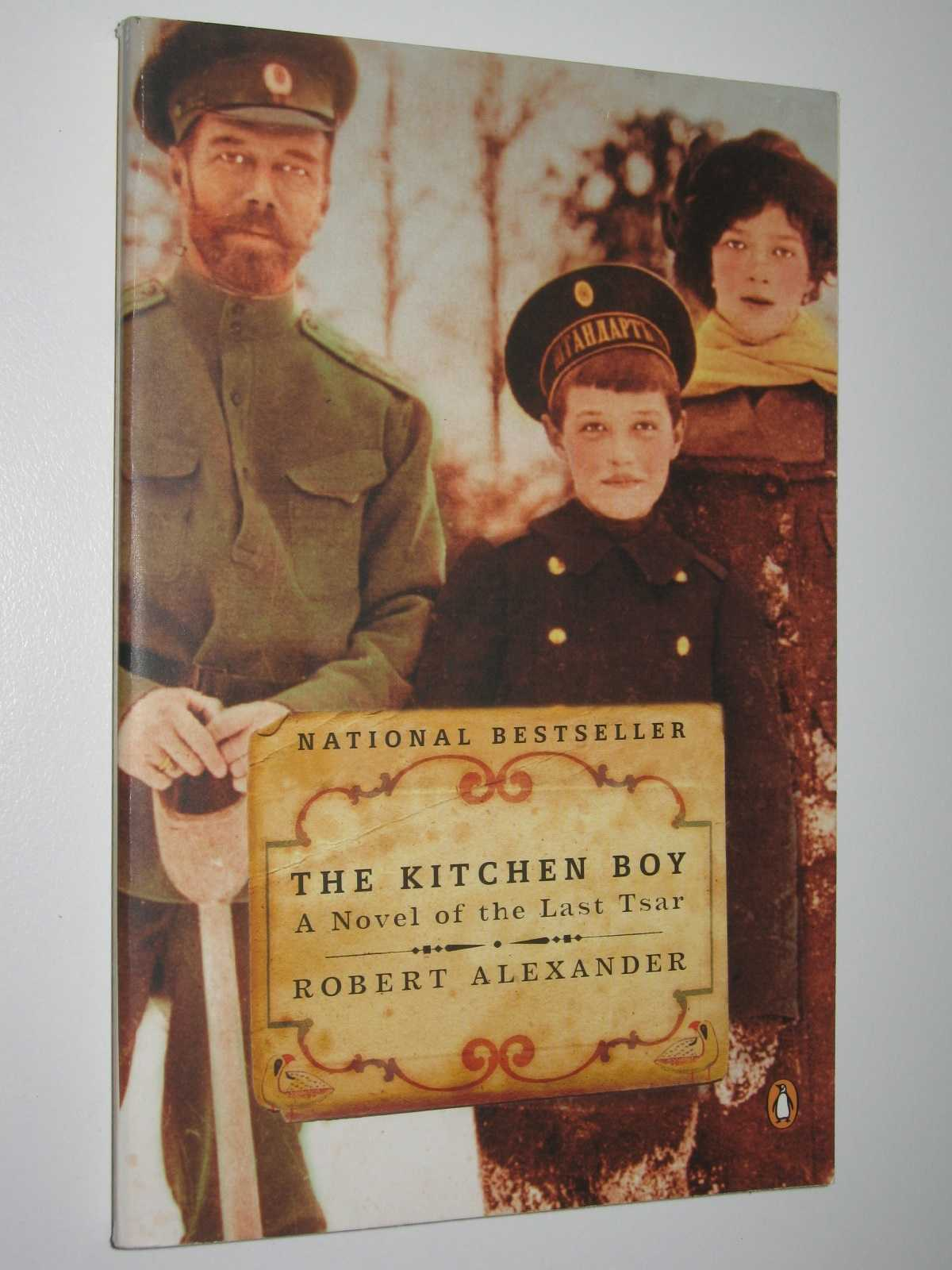 The Kitchen Boy : A Novel of the Last Tsar, Alexander, Robert