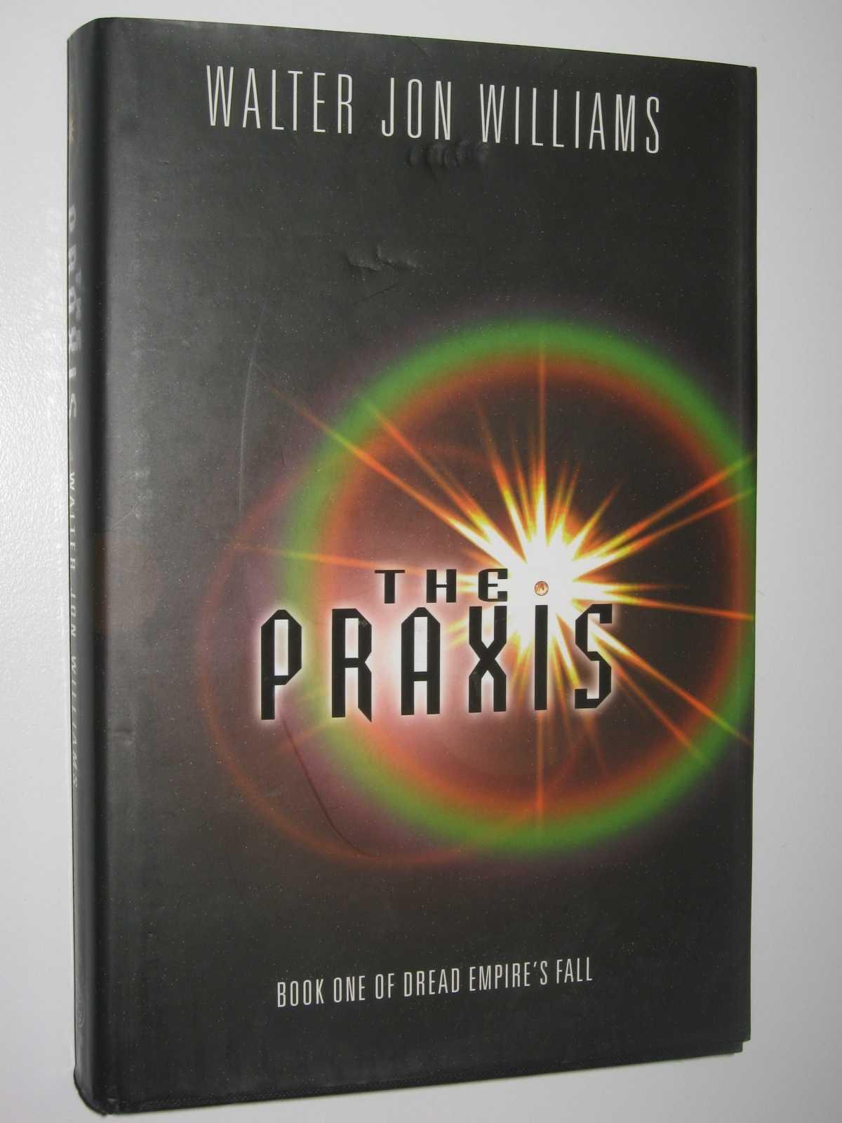 The Praxis - Dread Empire's Fall #1, Williams, Walter Jon