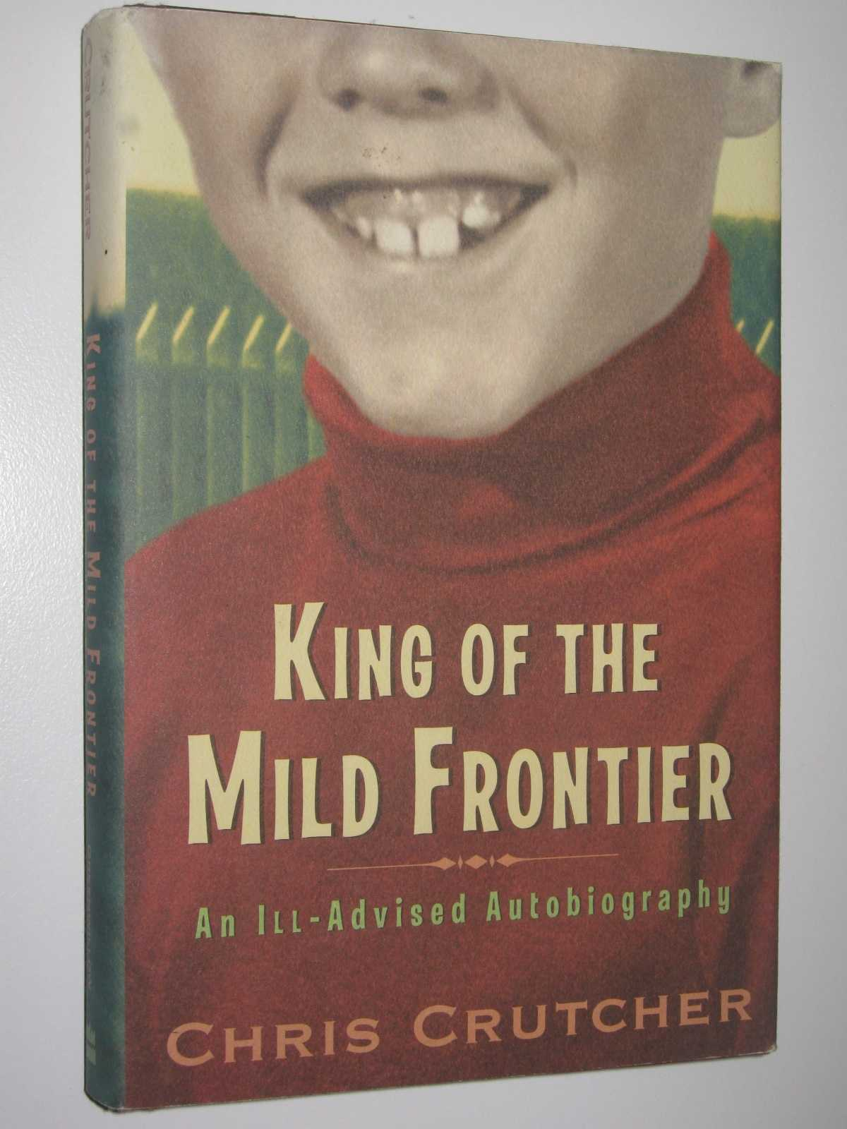 King of the Mild Frontier : An Ill-Advised Autobiography, Crutcher, Chris