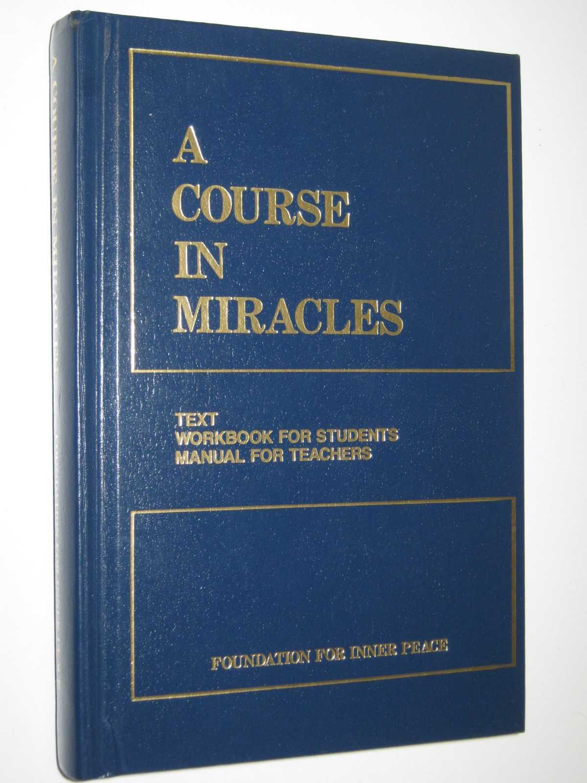 A Course in Miracles: Combined Edition : Text + Workbook for Students + Manual for Teachers, Foundation for Inner Peace