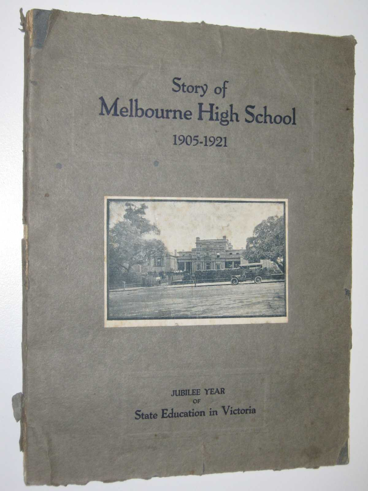 Story of Melbourne High School 1905-1921 : Jubilee Year of State Education in Victoria, Hocking, J.