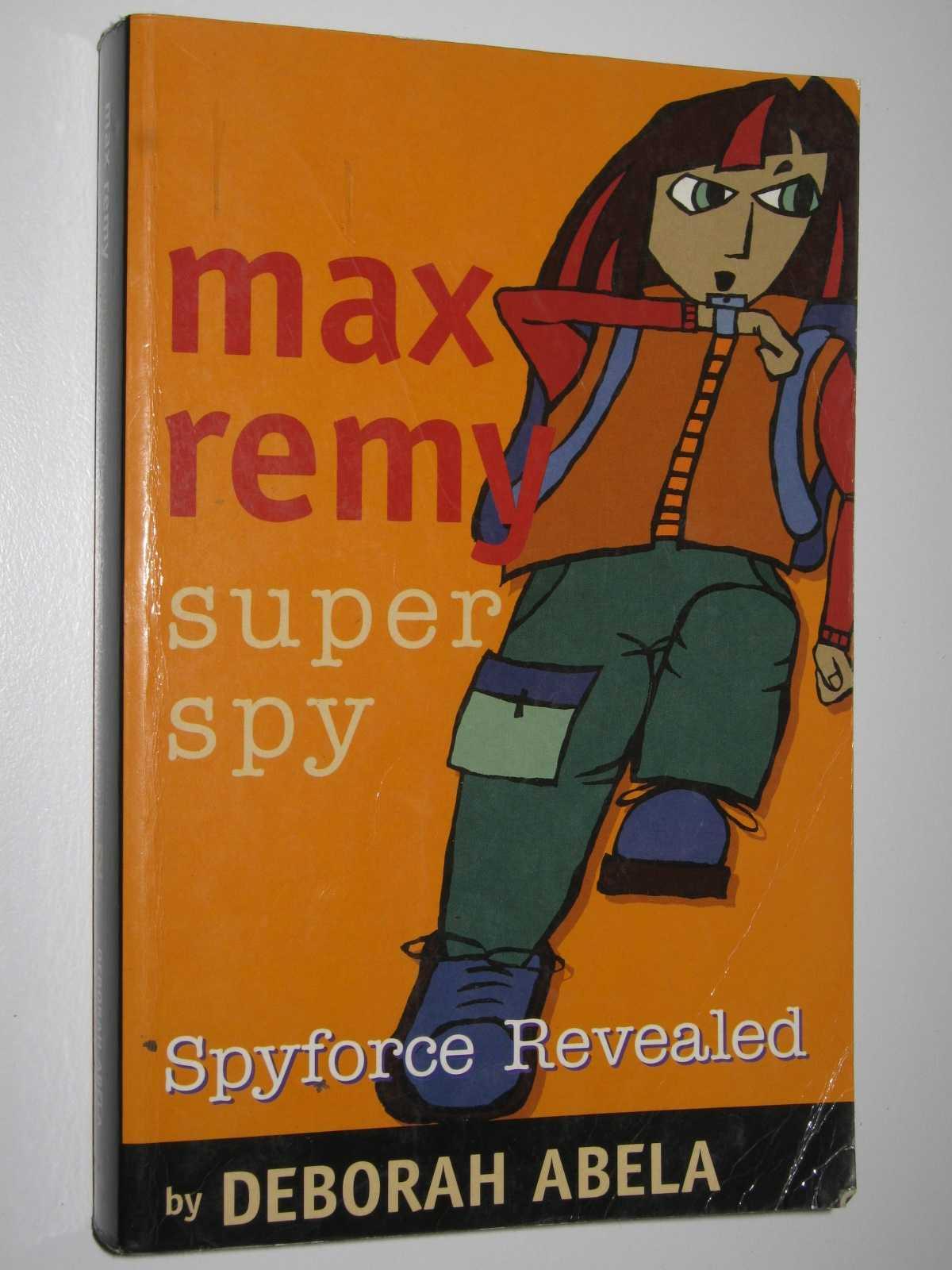 Spyforce Revealed - Max Remy: Super Spy #2, Abela, Deborah