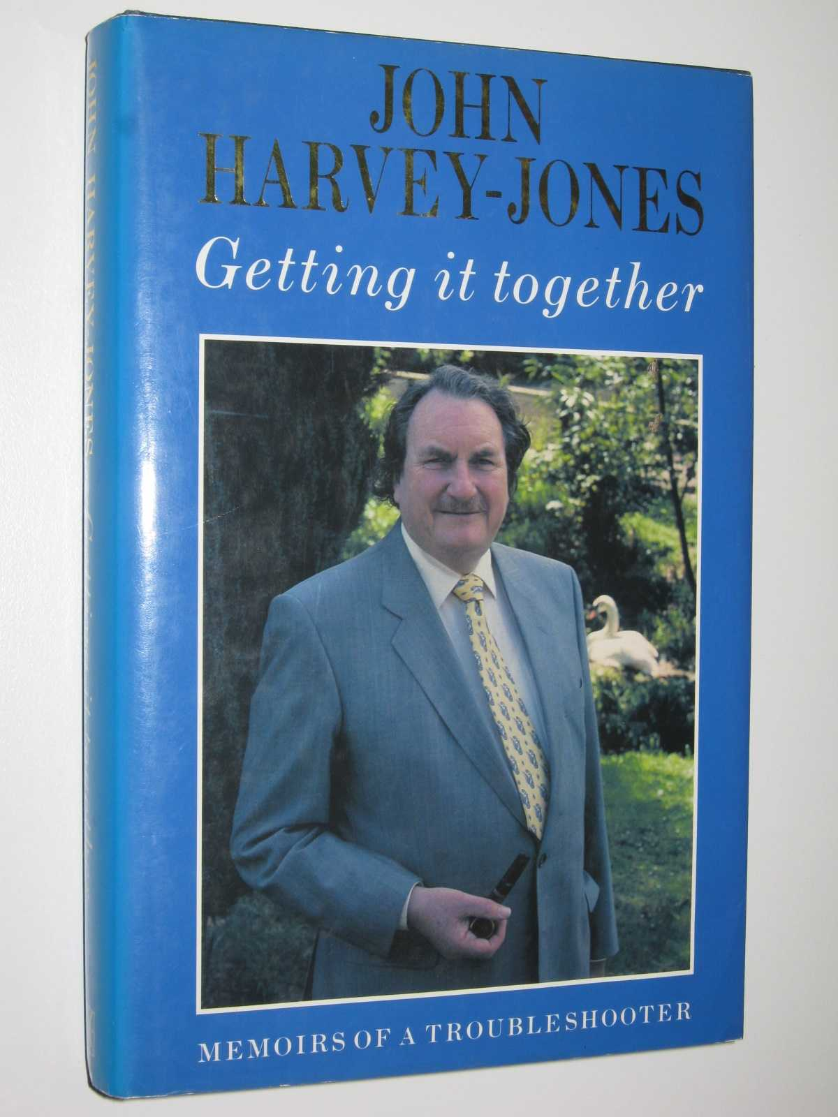 Getting It Together : Memoirs of a Troubleshooter, Harvey-Jones, John