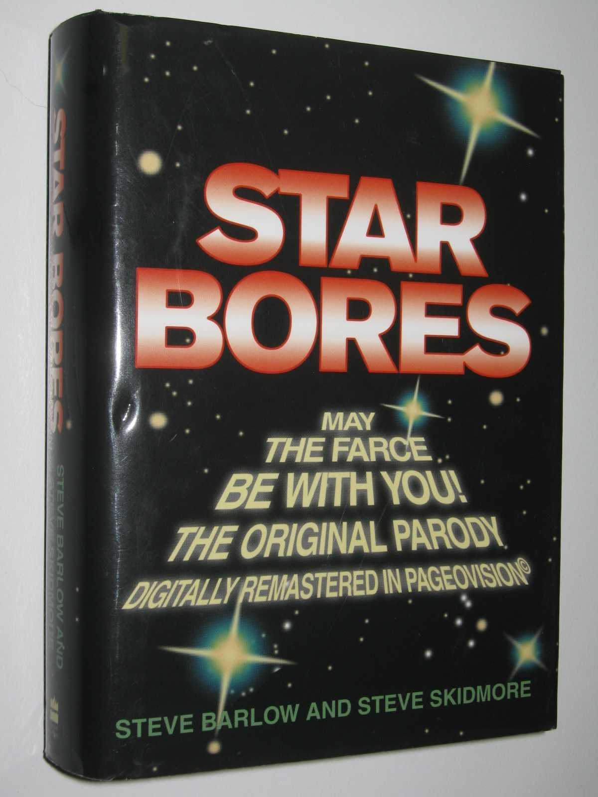 Star Bores: May the Farce Be With You : The Original Parody + The arody Sequel, Barlow, Steve & Skidmore, Steve