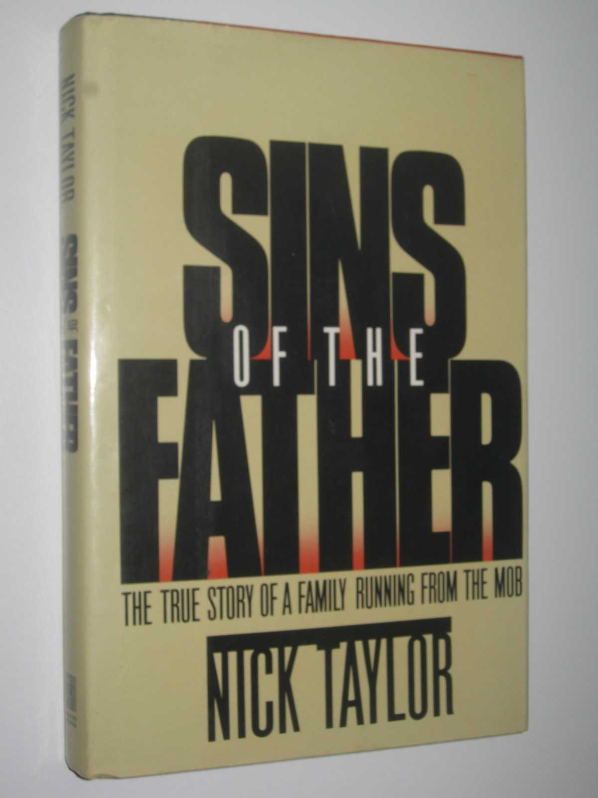 Sins of the Father : The True Story of a Family Running Away from the Mob, Taylor, Nick