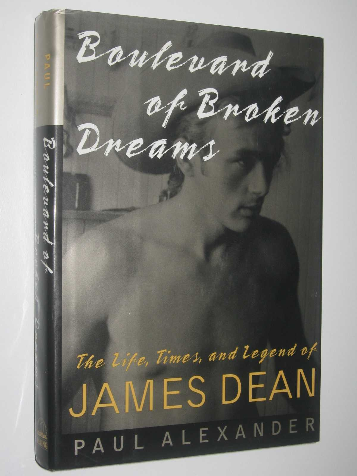 Boulevard of Broken Dreams : The Life, Times, and Legend of James Dean, Alexander, Paul