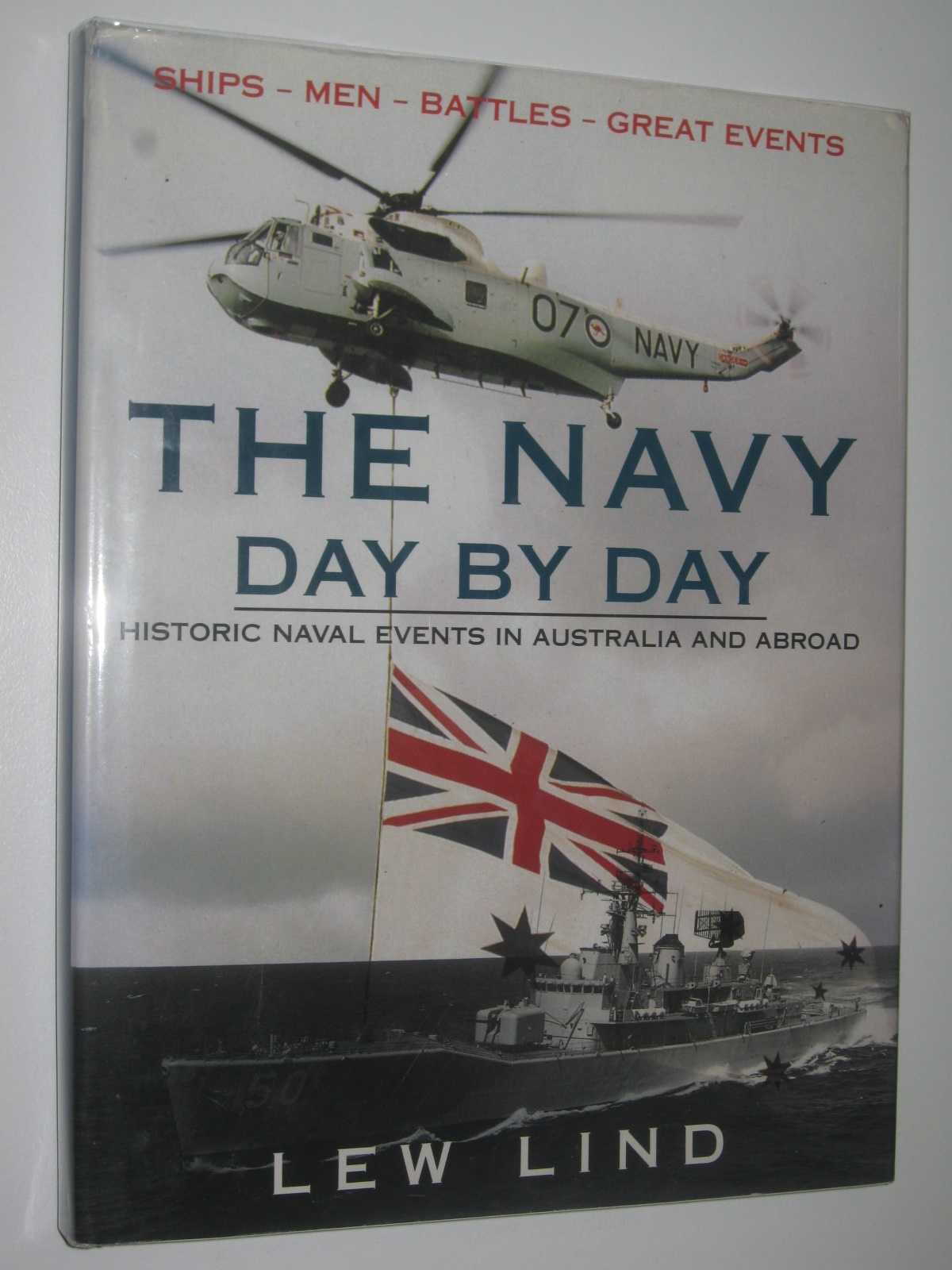 The Navy Day by Day : Historical Naval Events in Australia and Abroad, Lind, Lew