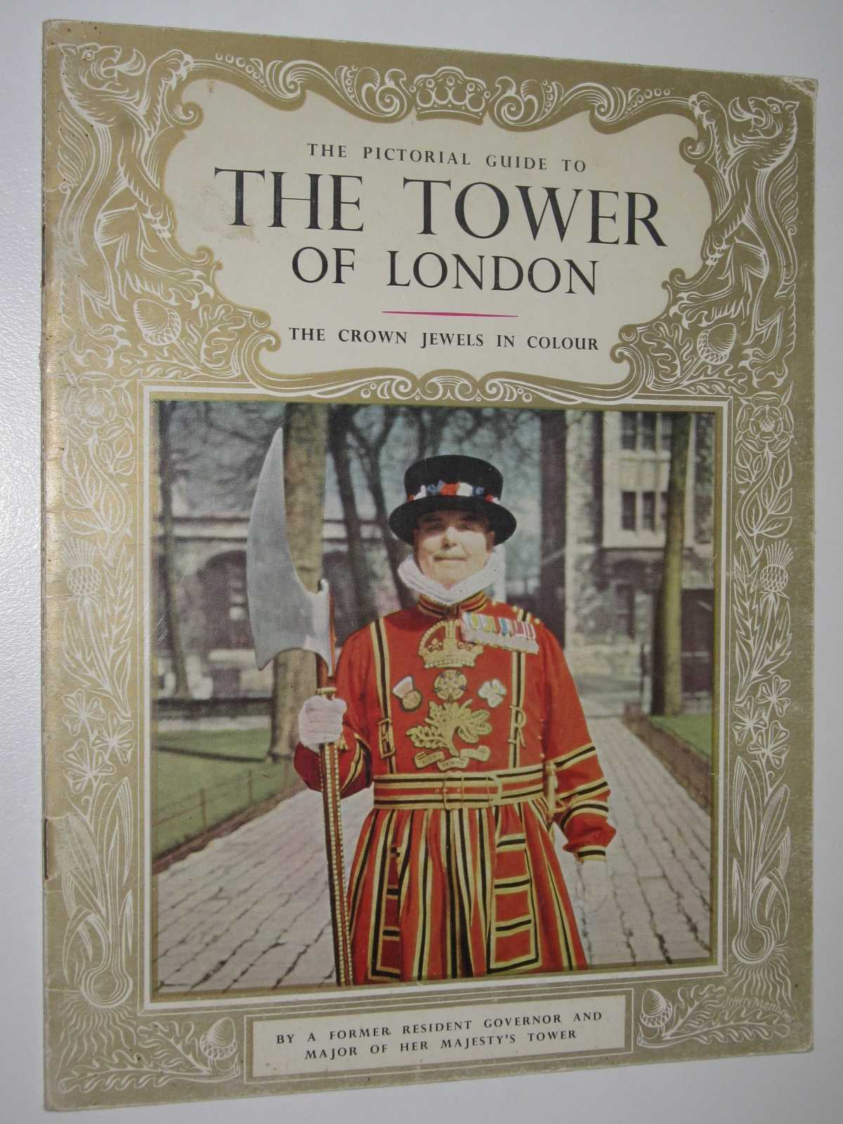 The Pictorial Guide to The Tower of London, A Former Resident Governor & Mayor of Her Majesty's Tower