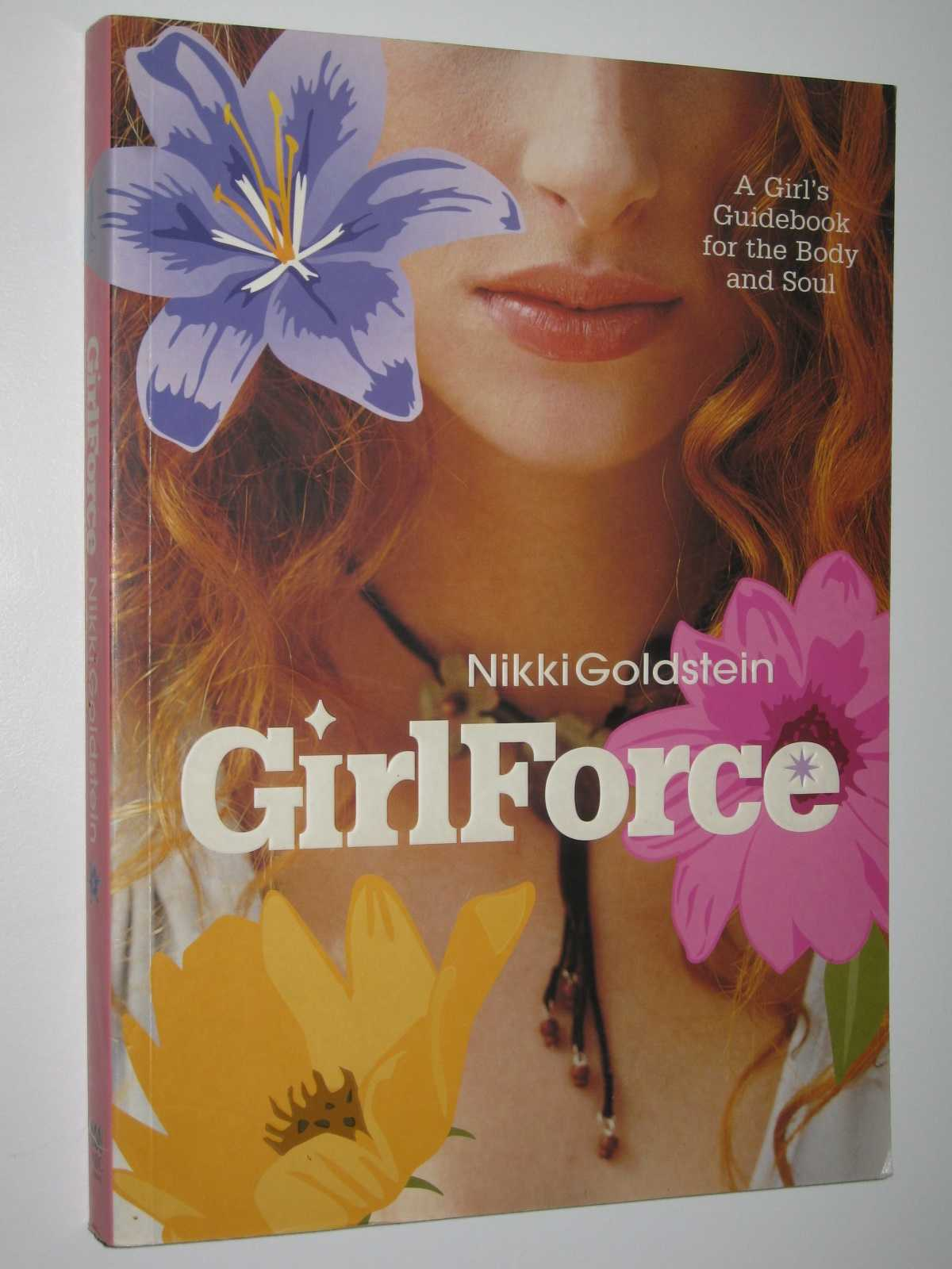 Girlforce : A Girl's Guidebook for Body and Soul, Goldstein, Nikki