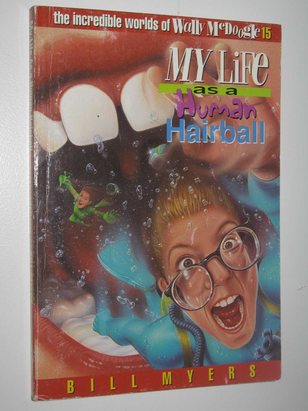 My Life as a Human Hairball - The Incredible Worlds of Wally McDoogle #15, Myers, Bill