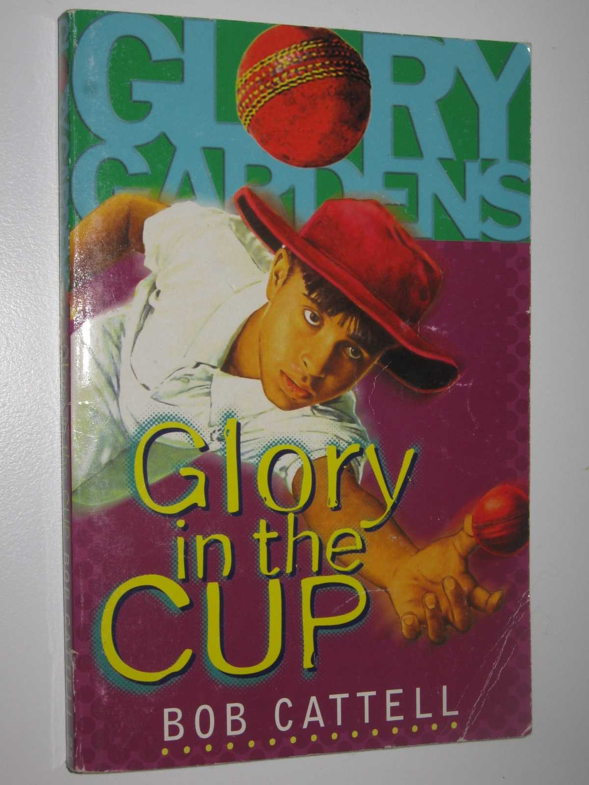 Glory in the Cup - Glory Gardens #1, Cattell, Bob