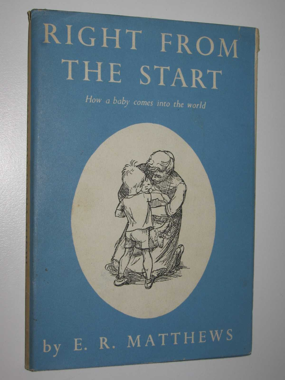 Right from the Start : How a Baby Comes into the World, Matthews, E. R.