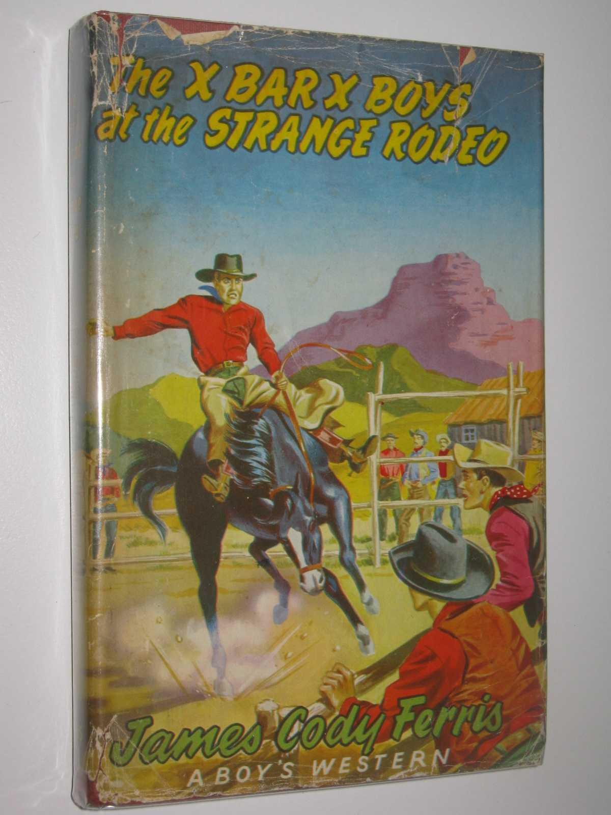 The X Bar X Boys at the Strange Rodeo, Ferris, James Cody