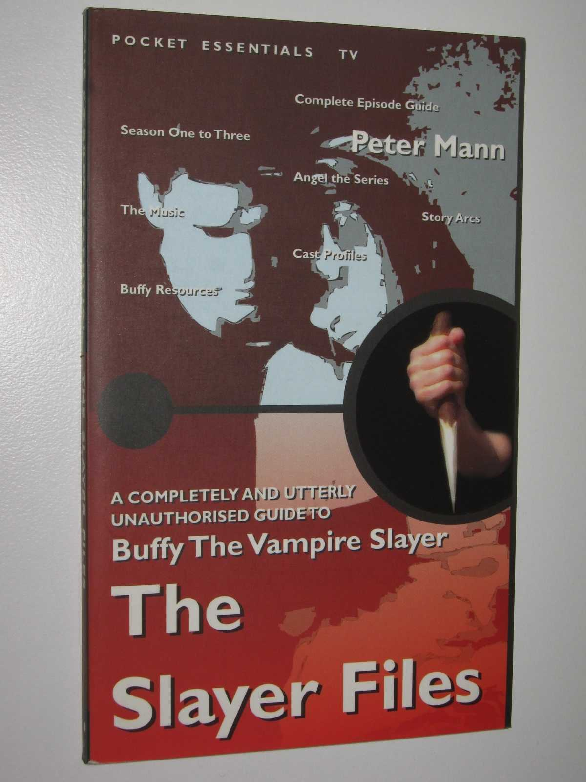 The Slayer Files : A Completely and Utterly Unauthorised Guide to Buffy the Vampire Slayer, Mann, Peter
