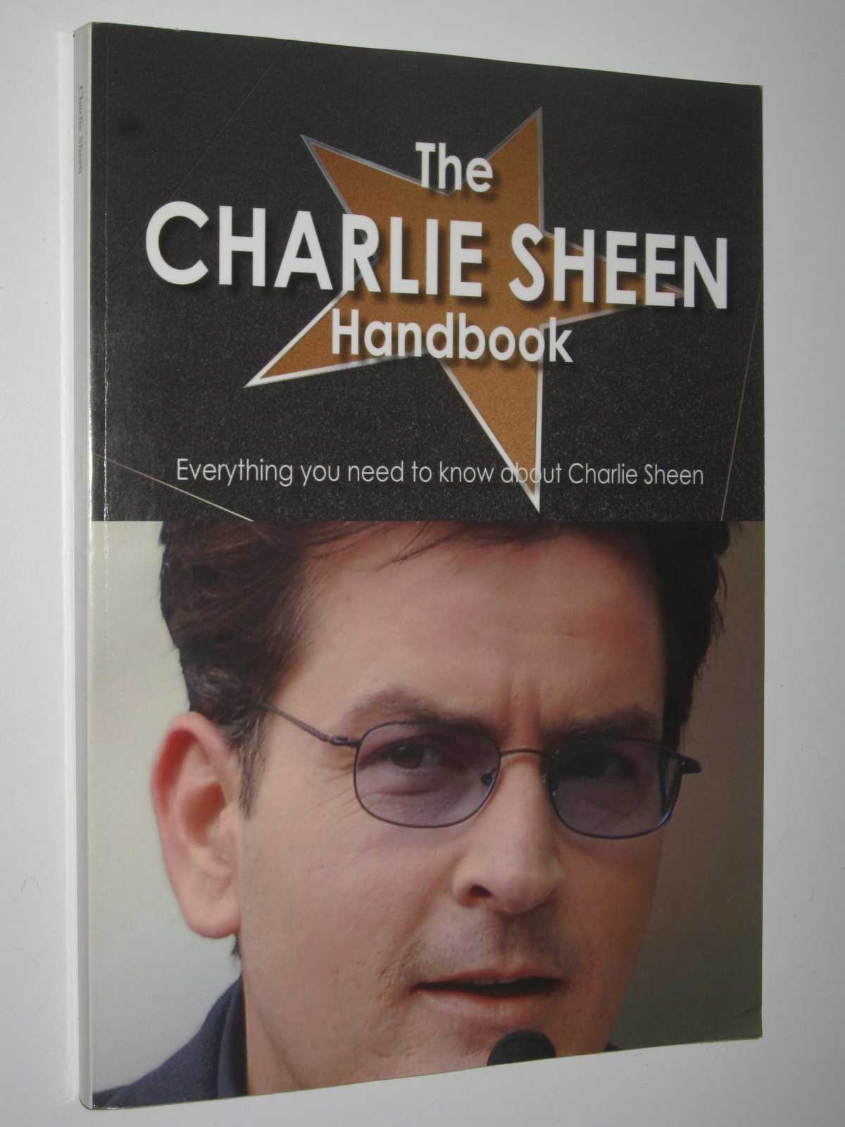 The Charlie Sheen Handbook : Everything You Need to Know Abouth Charlie Sheen, Vivian, Moultrie