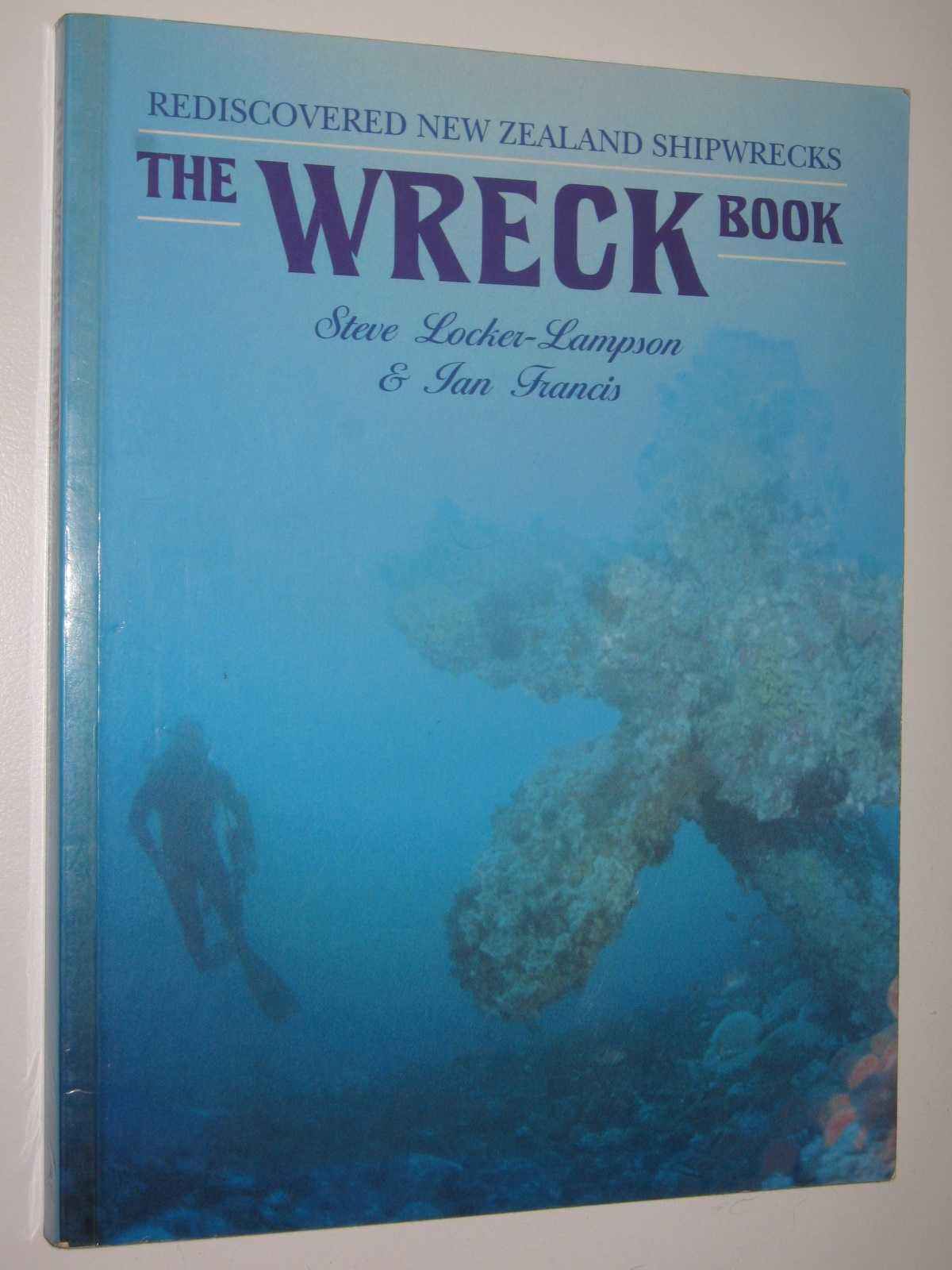The Wreck Book : Rediscovered New Zealand Shipwrecks, Locker-Lampson, Steve & Francis, Ian