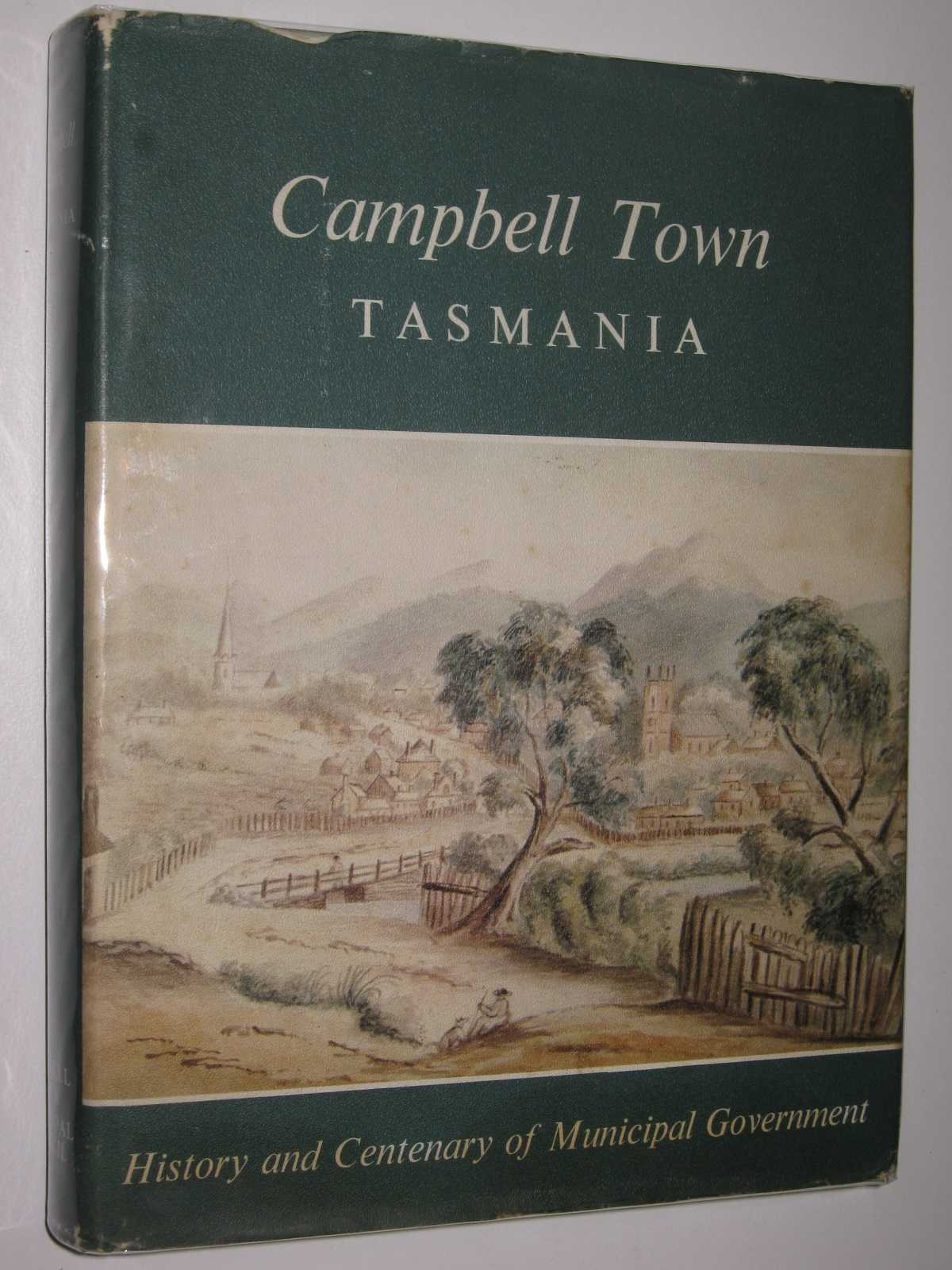 Campbell Town, Tasmania : History and Centenary of Municipal Government, Historial Committee of the National Trust of Australia (Tasmania)