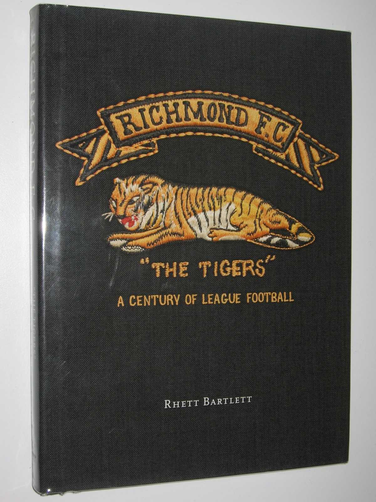 "Richmond FC ""The Tigers"" : A Century of League Football, Bartlett, Rhett"