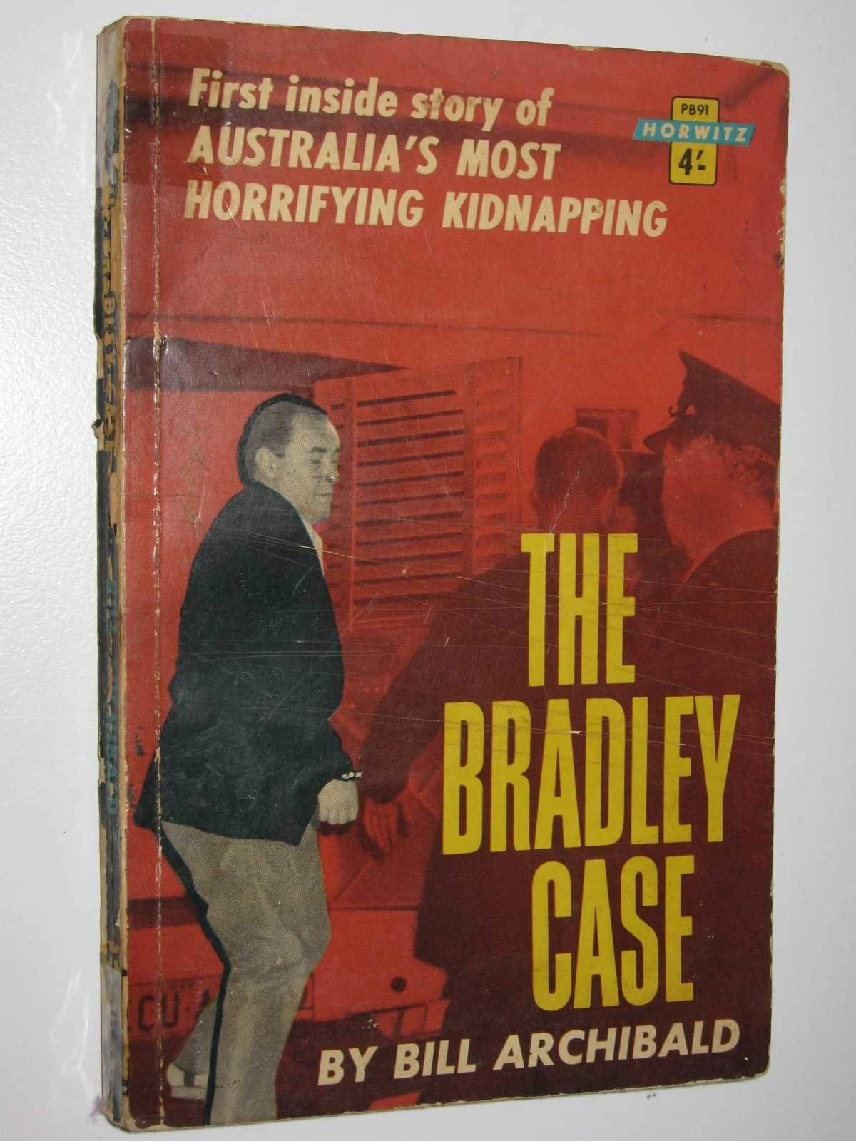 The Bradley Case : First Inside Story of Australia's Most Horrifying Kidnapping, Archibald, Bill