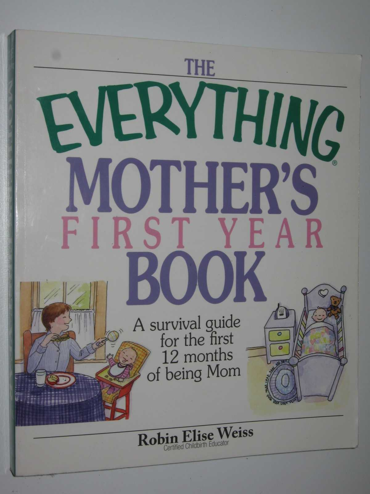 Image for The Everything Mother's First Year Book : A Survival Guide for the First 12 Months of Being Mom