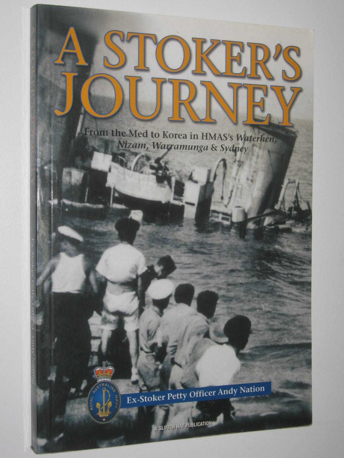 Image for A Stoker's Journey : From the Med to Korea in HMAS's Waterhen, Nizam, Warramunga and Sydney