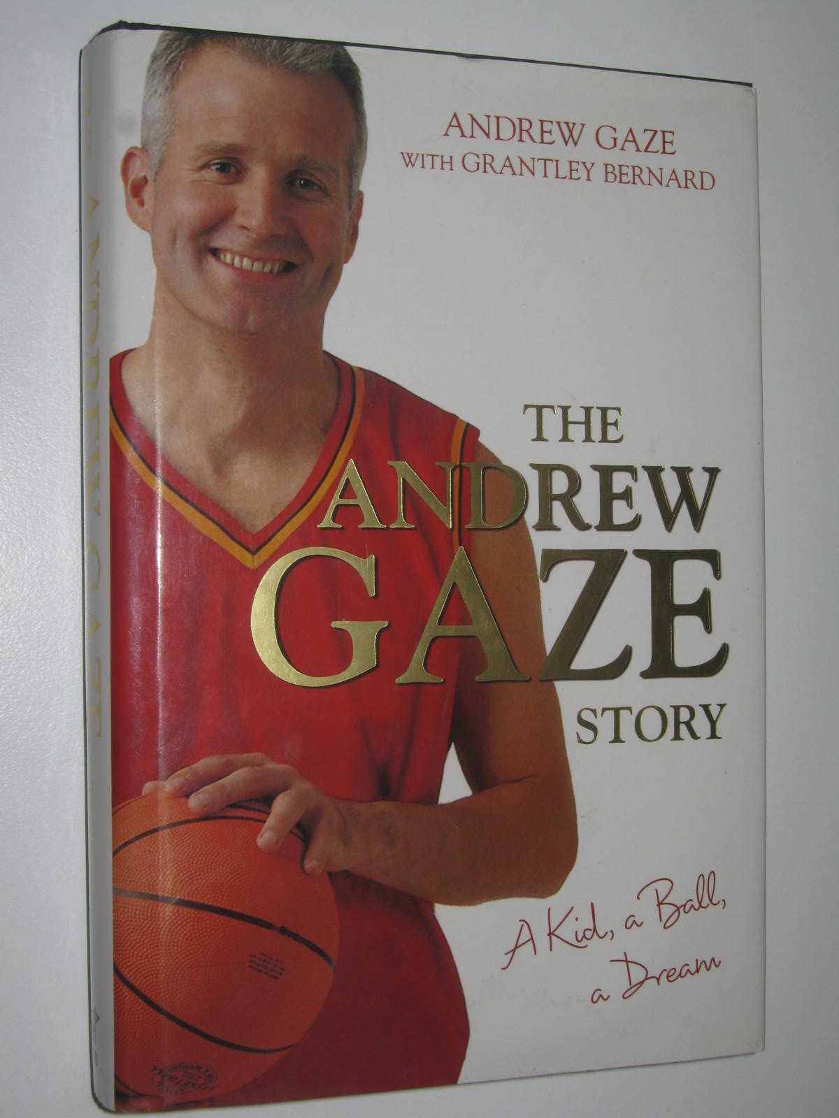 Image for A Kid, A Ball, A Dream : The Andrew Gaze Story
