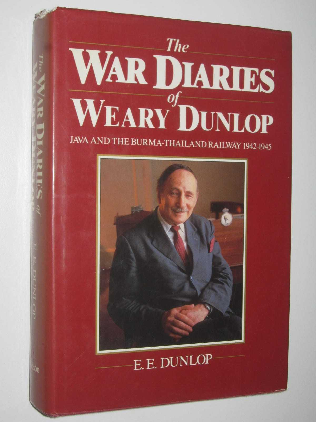 Image for The War Diaries of Weary Dunlop : Java and the Burma-Thailand Railway 1942-1945