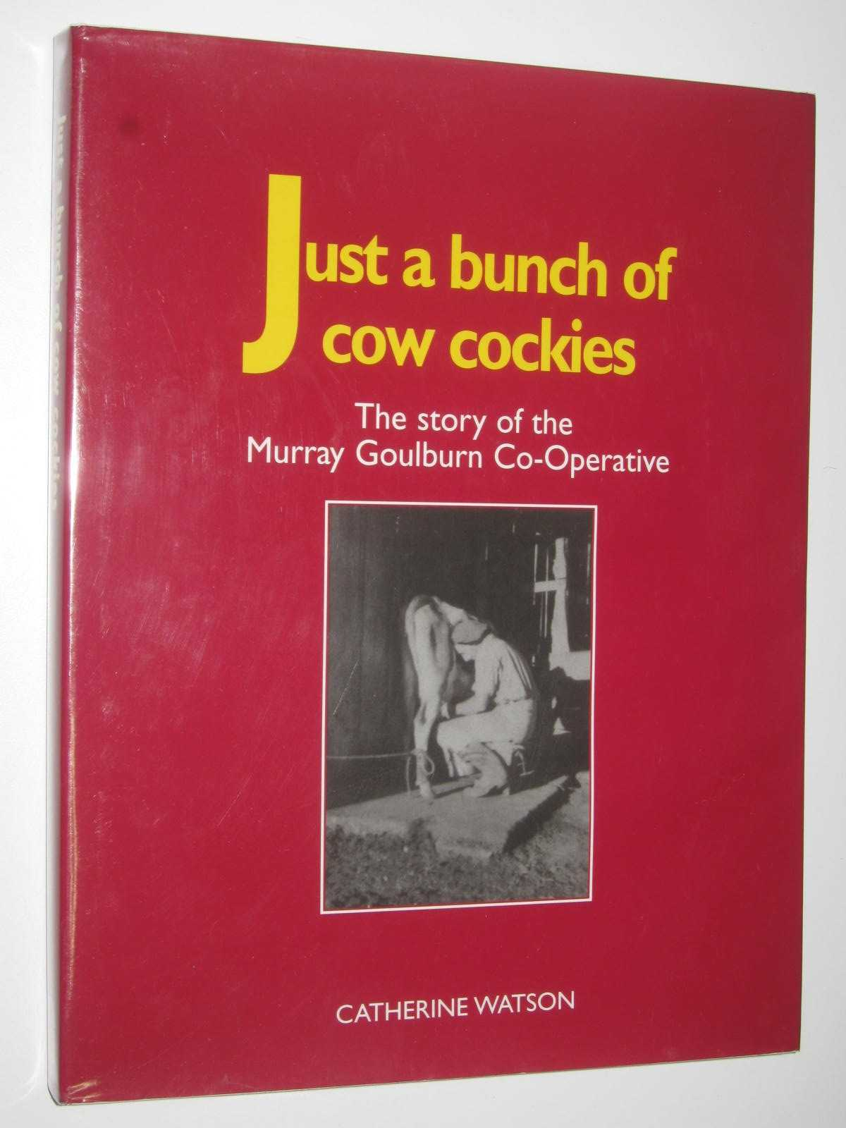 Image for Just a Bunch of Cow Cockies : The Story of the Murray Goulburn Co-Operative