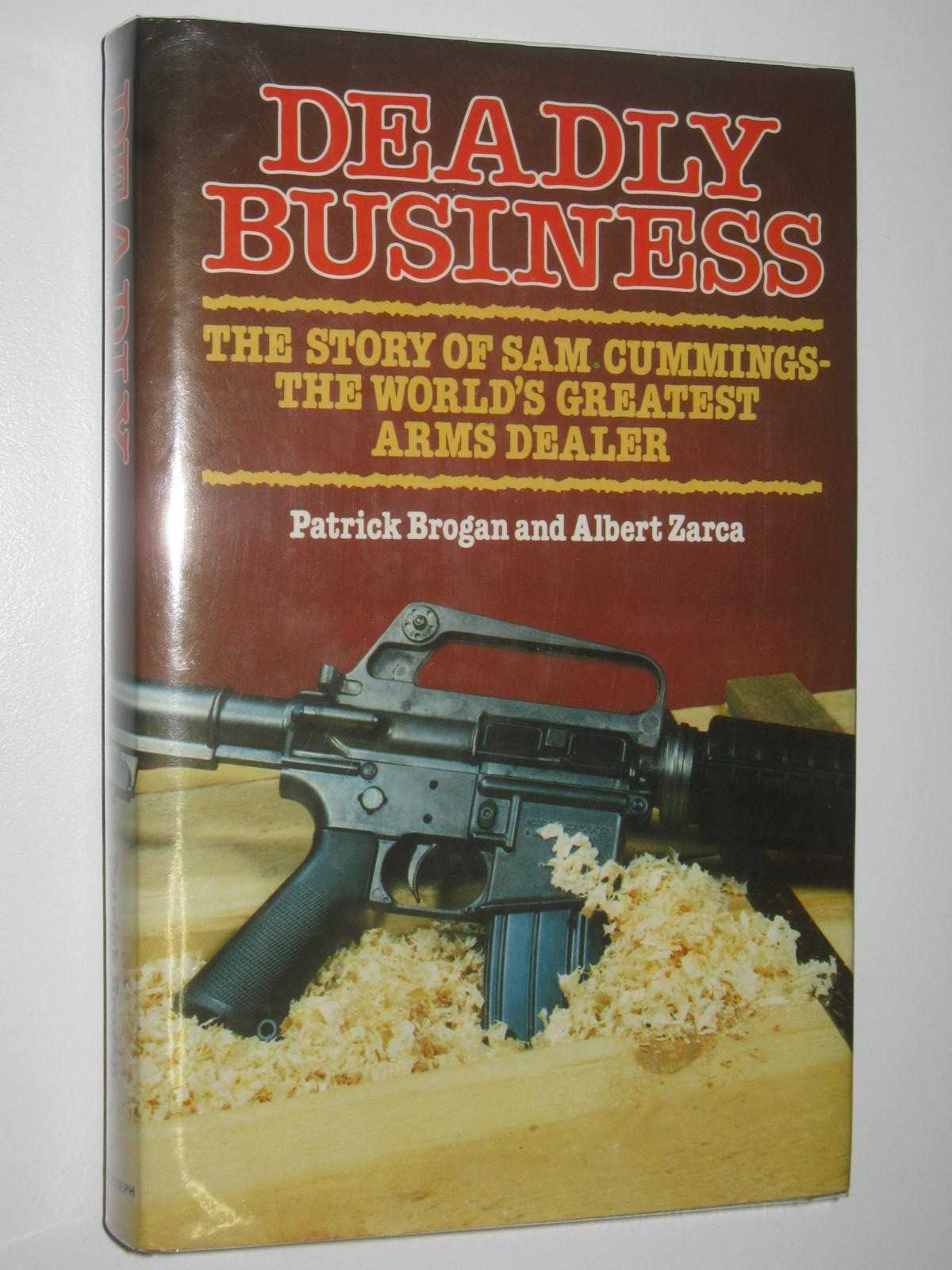 Image for Deadly Business : The Story of Sam Cummings - the World's Greatest Arms Dealer