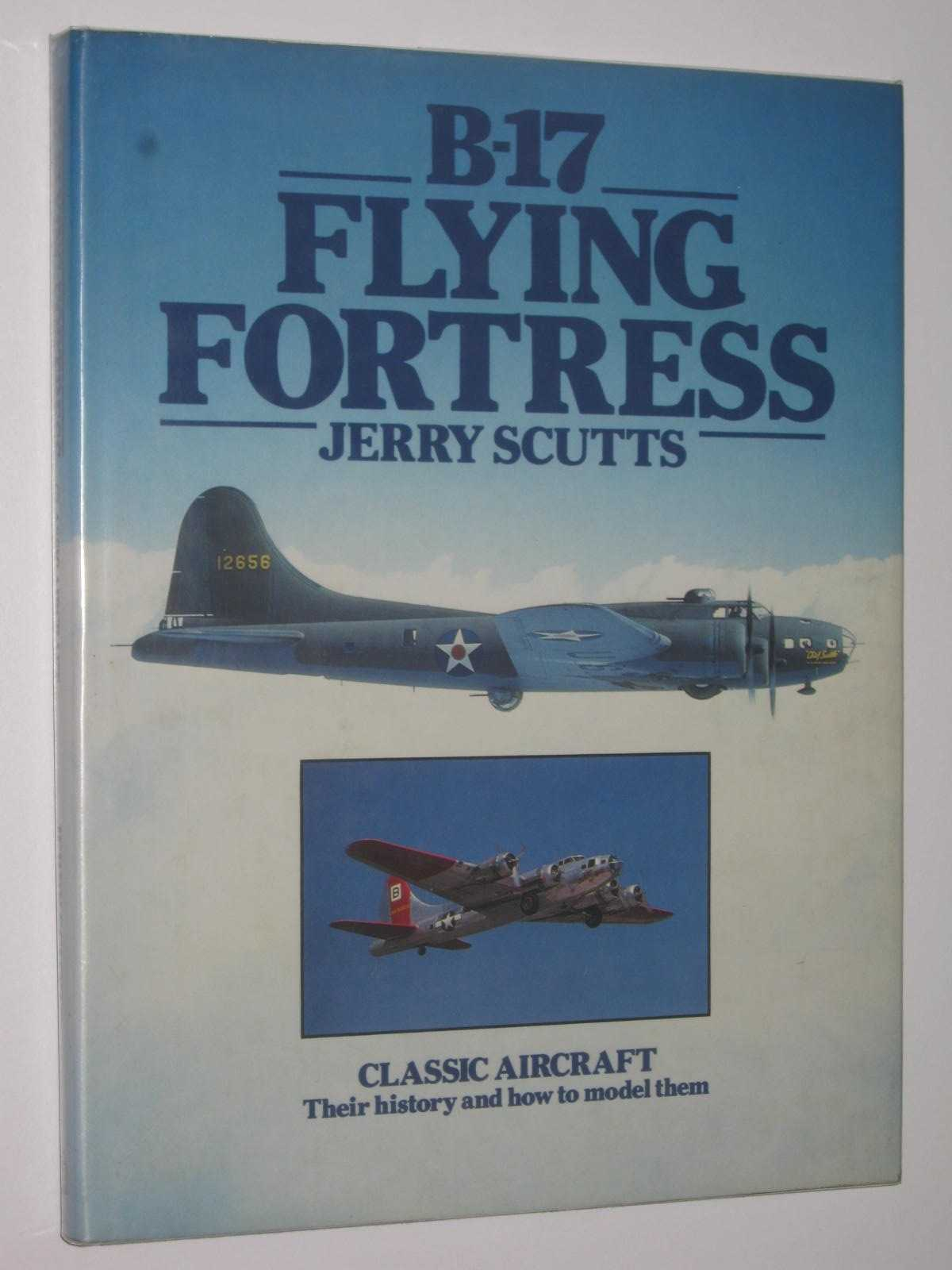 Image for B-17 Flying Fortress : Classic Aircraft, Their History and How to Model Them
